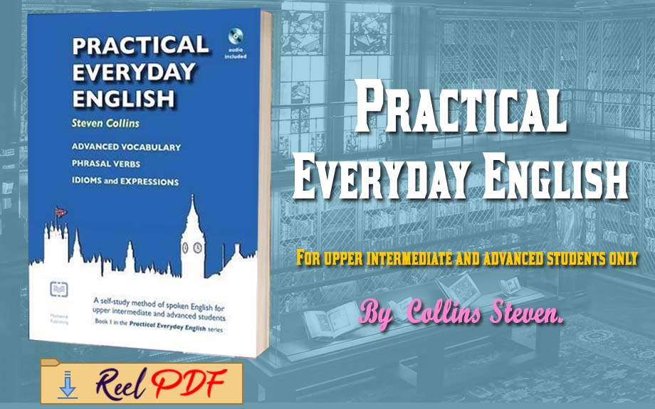 Practical Everyday English : A Self-Study Method of Spoken English for Upper Intermediate and Advanced Students