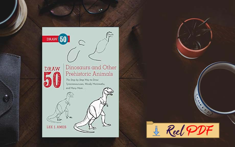 Draw 50 Dinosaurs and Other Prehistoric Animals: The Step-by-Step Way to Draw Tyrannosauruses,